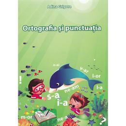 Ortografia si punctuatia - Adina Grigore, editura Ars Libri