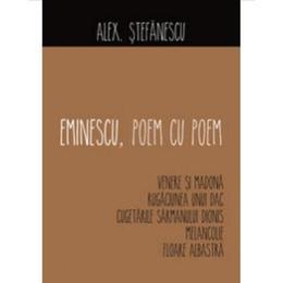 Eminescu, poem cu poem: Venere si Madona, Rugaciunea unui dac... - Alex. Stefanescu, editura All