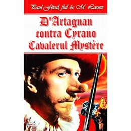 D'Artagnan contra Cyrano, Cavalerul Mystere - Paul Feval, editura Dexon
