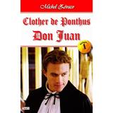 Clother de Ponthus vol.1: Don Juan - Michel Zevaco, editura Dexon