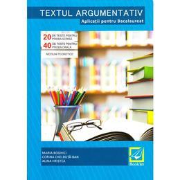 Textul argumentativ. Aplicatii pentru Bacalaureat - Maria Boghici, Corina Chelbuta-Ban, editura Booklet