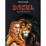 Dacul. Legenda istorica - Silvia Ursache, editura Silvius Libris