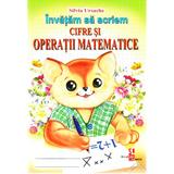 Invatam sa scriem cifre si operatii matematice - Silvia Ursache, editura Silvius Libris