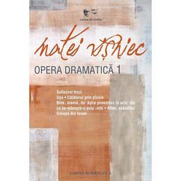 Opera dramatica vol.1 - Matei Visniec, editura Cartea Romaneasca