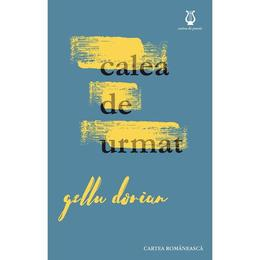 Calea de urmat - Gellu Dorian, editura Cartea Romaneasca
