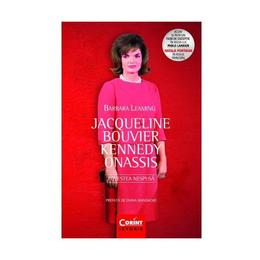 Jacqueline Bouvier Kennedy Onassis. Povestea nespusa - Barbara Leaming, editura Corint