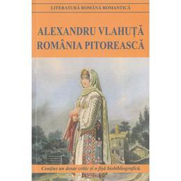 Romania pitoreasca Ed.2016 - Alexandru Vlahuta, editura Cartex