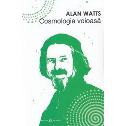 Cosmologia voioasa - Alan Watts, editura Herald