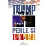 Trump si trumpisme. Perle si tromboane, editura Meteor Press