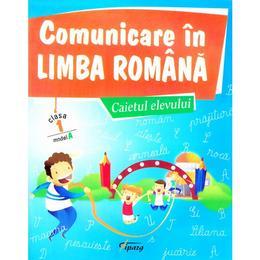 Comunicare in limba romana - Caietul elevului - cls 1 - Model A - Marinela Chiriac, Sonica Dumitru, editura Tiparg