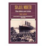 Siajul mortii. Ultima calatorie a navei Lusitania - Erik Larson, editura Litera