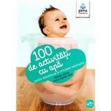 100 de activitati cu apa pentru dezvoltarea si relaxarea bebelusilor - Perrine Alliod, editura Gama