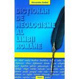 Dictionar de neologisme al limbii romane - Alexandru Andrei, editura Regis