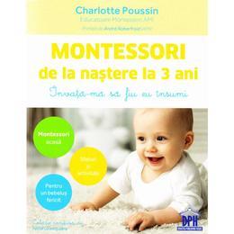 Montessori de la nastere la 3 ani - Charlotte Poussin, editura Didactica Publishing House