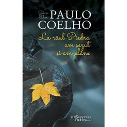 La raul Piedra am sezut si-am plins ed.2017 - Paulo Coelho, editura Humanitas