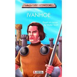 Ivanhoe - dupa Walter Scott, editura Unicart