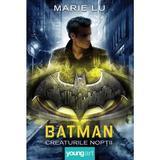 Batman. Creaturile noptii - Marie Lu, editura Grupul Editorial Art
