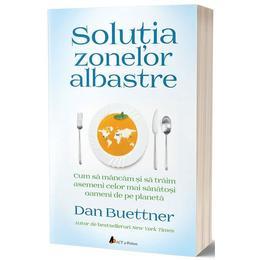 Solutia zonelor albastre - Dan Buettner, editura Act Si Politon