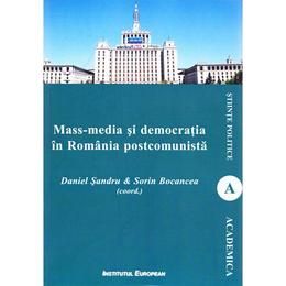 Mass-media si democratia in Romania postcomunista - Daniel Sandru, Sorin Bocancea, editura Institutul European