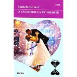 O casatorie ca pe vremuri - Madeleine Ker, editura Alcris