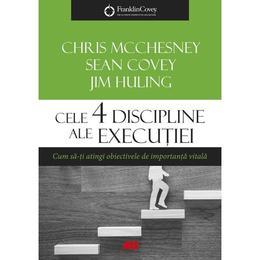 Cele 4 discipline ale executiei - Chris McChesney, Sean Covey, Jim Huling, editura All