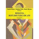 Romania dupa douazeci de ani - Vol. 2 - Vasile Boari, Natalia Vlas, Radu Murea, editura Institutul European