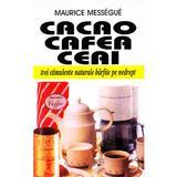 Cacao, cafea, ceai - Maurice Messegue, editura Venus