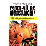 Feriti-va de Ateroscleroza! - Auguste Moll-Weis, editura Venus