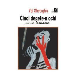 Cinci degete-n ochi - Val Gheorghiu, editura Institutul European