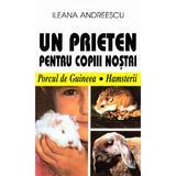 Un prieten pentru copiii nostri - Ileana Andreescu, editura Venus