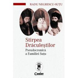Stirpea Draculestilor. Pseudocronica a Familiei Sutu - Radu Negrescu-Sutu, editura Corint