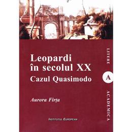 Leopardi in secolul XX. Cazul Quasimodo - Aurora Firta, editura Institutul European
