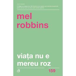 Viata nu e mereu roz - Mel Robbins, editura Curtea Veche