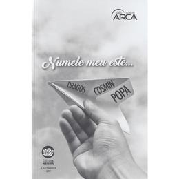 Numele meu este... - Dragos Cosmin Popa, editura Neuma