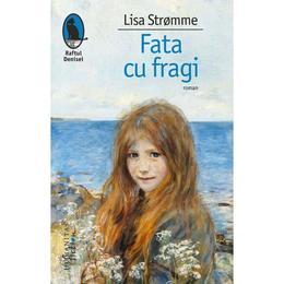 Fata cu fragi - Lisa Stromme, editura Humanitas