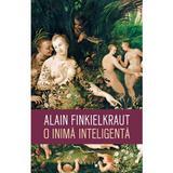 O inima inteligenta - Alain Finkielkraut, editura Humanitas