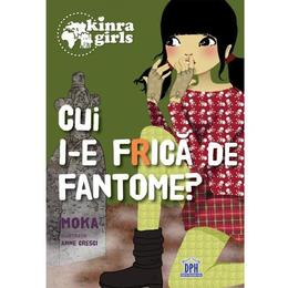 Kinra Girls: Cui i-e frica de fantome? - Moka, editura Didactica Publishing House