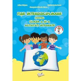 Fise interdisciplinare - Clasa a 3-a - Activitati integrate - Adina Grigore, editura Ars Libri