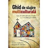 Ghid de slujire multiculturala - David A. Anderson, Margarita R. Cabellon, editura Casa Cartii