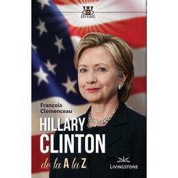 Hillary Clinton de la A la Z - Francois Clemenceau, editura Livingstone