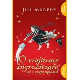 O vrajitoare ingrozitoare si o vraja nefasta - Jill Murphy, editura Grupul Editorial Art