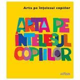 Arta pe intelesul copiilor (Cartea galbena), editura Grupul Editorial Art