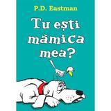 Tu esti mamica mea? - P.D. Eastman, editura Grupul Editorial Art