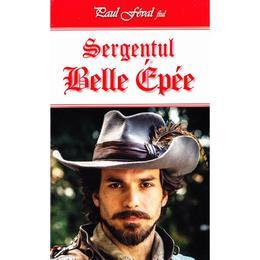 Sergentul Belle Epee - Paul Feval fiul, editura Dexon