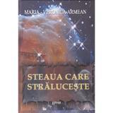 Steaua care straluceste ed.2 - Maria-Veronica Armean, editura Emia
