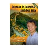 Crescut in biserica subterana - Albrecht Kaul, Isaac Liu, editura Casa Cartii