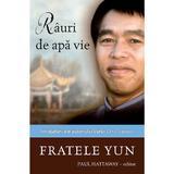 Rauri de apa vie - Fratele Yun, editura Casa Cartii