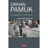 O ciudatenie a mintii mele - Orhan Pamuk, editura Polirom