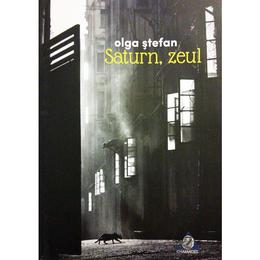 Saturn, zeul - Olga Stefan, editura Charmides