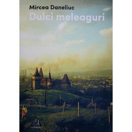 Dulci meleaguri - Mircea Daneliuc, editura Charmides